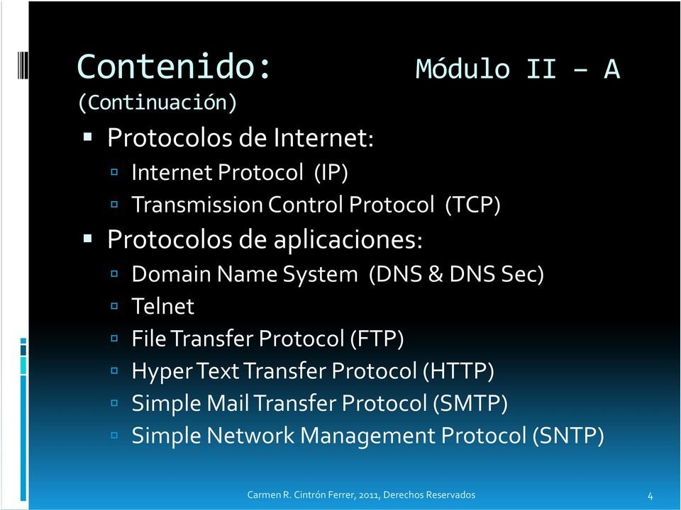 Sec) Telnet File Transfer Protocol (FTP) Hyper Text Transfer Protocol (HTTP) Simple Mail
