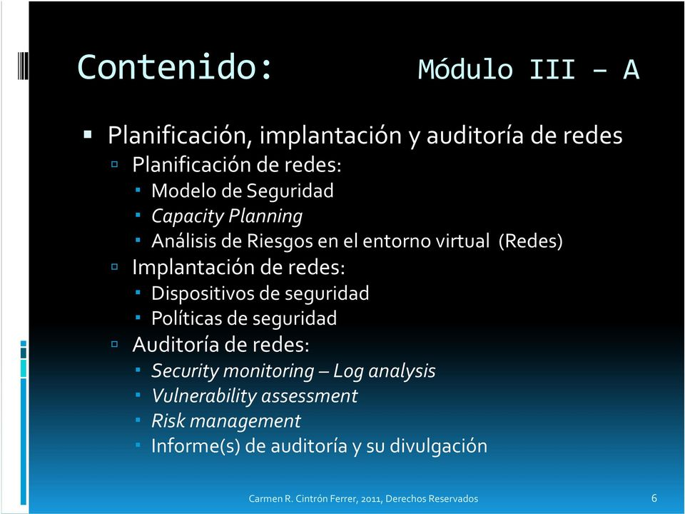 Dispositivos de seguridad Políticas de seguridad Auditoría de redes: Security monitoring Log analysis