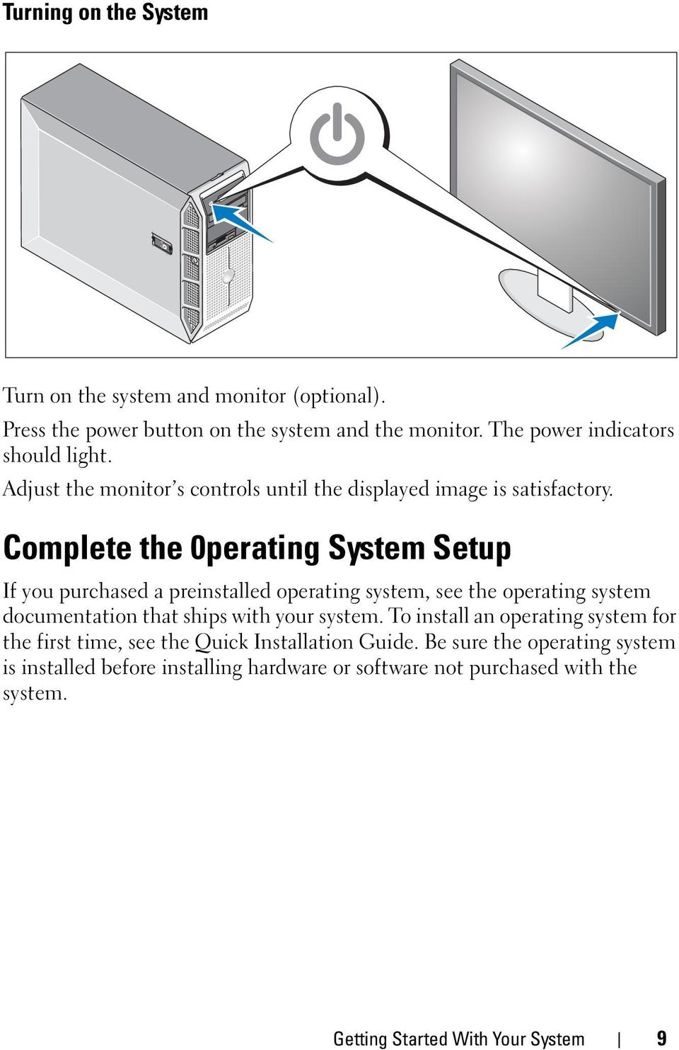 Complete the 0perating System Setup If you purchased a preinstalled operating system, see the operating system documentation that ships with your system.