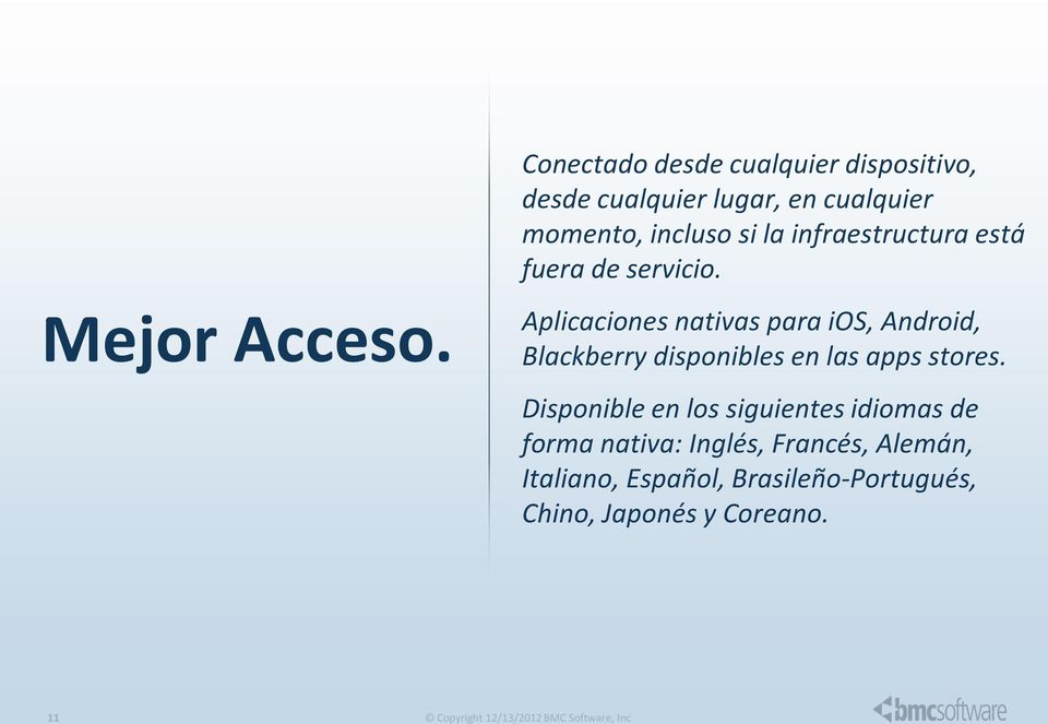 Aplicaciones nativas para ios, Android, Blackberry disponibles en las apps stores.