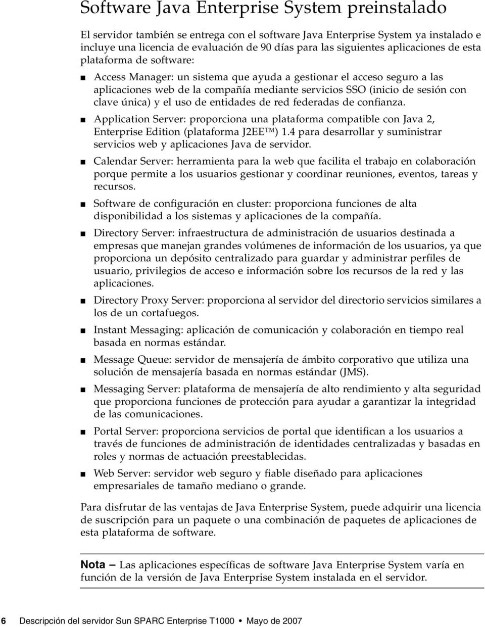 única) y el uso de entidades de red federadas de confianza. Application Server: proporciona una plataforma compatible con Java 2, Enterprise Edition (plataforma J2EE ) 1.