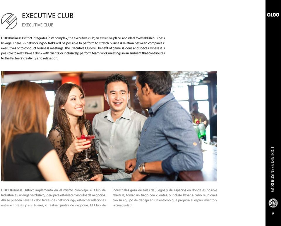 The Executive Club will benefit of game saloons and spaces, where it is possible to relax; have a drink with clients; or inclusively, perform team-work meetings in an ambient that contributes to the