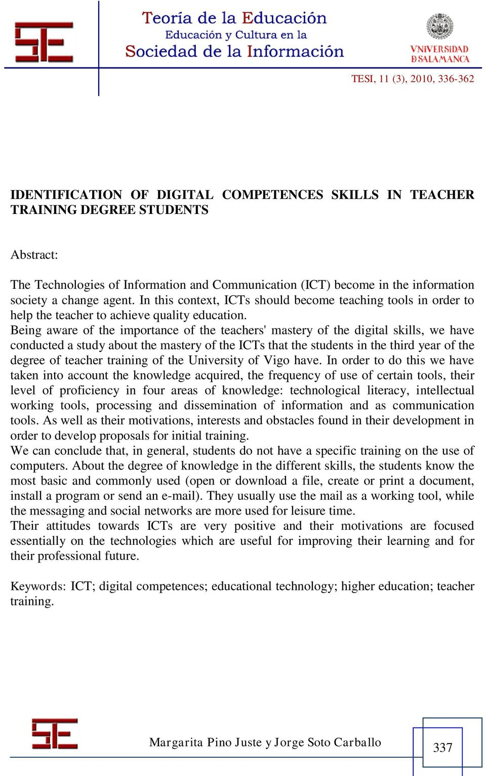 conducted a study about the mastery of the ICTs that the students in the third year of the degree of teacher training of the University of Vigo have In order to do this we have taken into account the