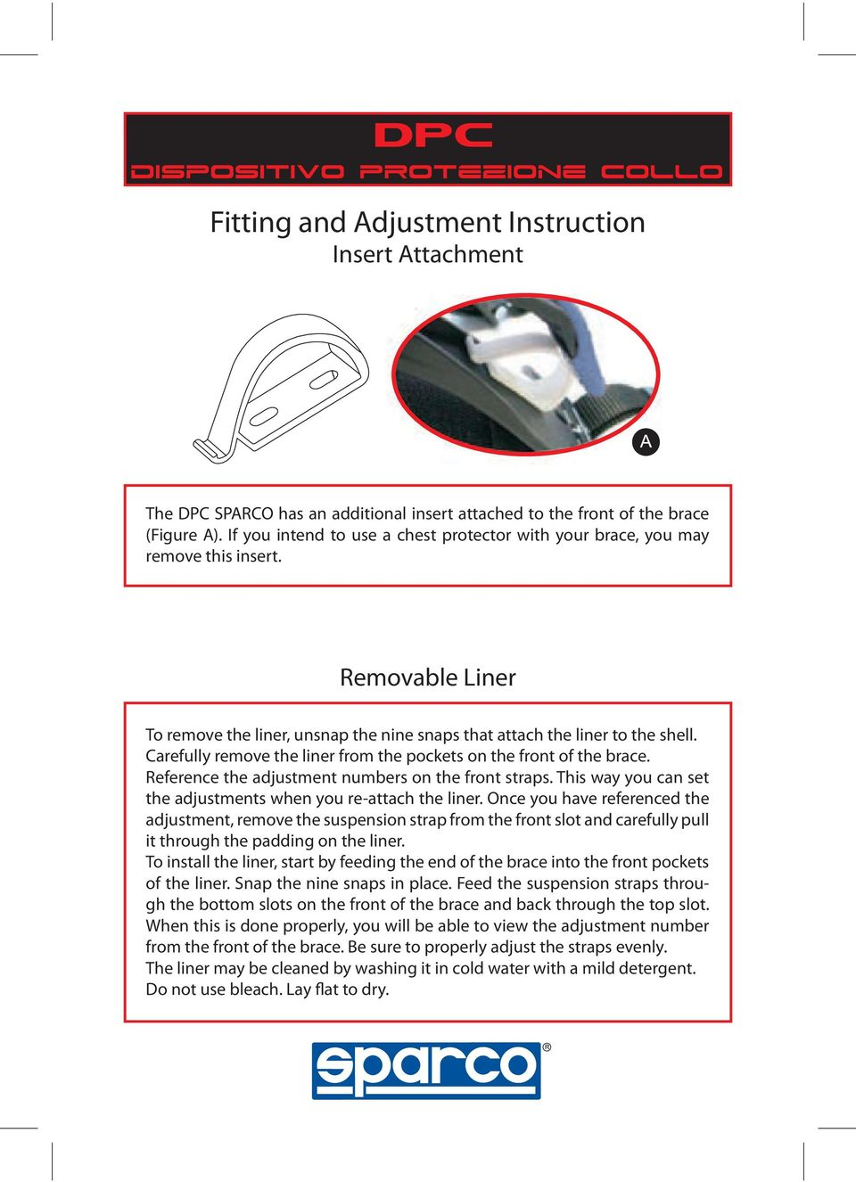 Carefully remove the liner from the pockets on the front of the brace. Reference the adjustment numbers on the front straps. This way you can set the adjustments when you re-attach the liner.