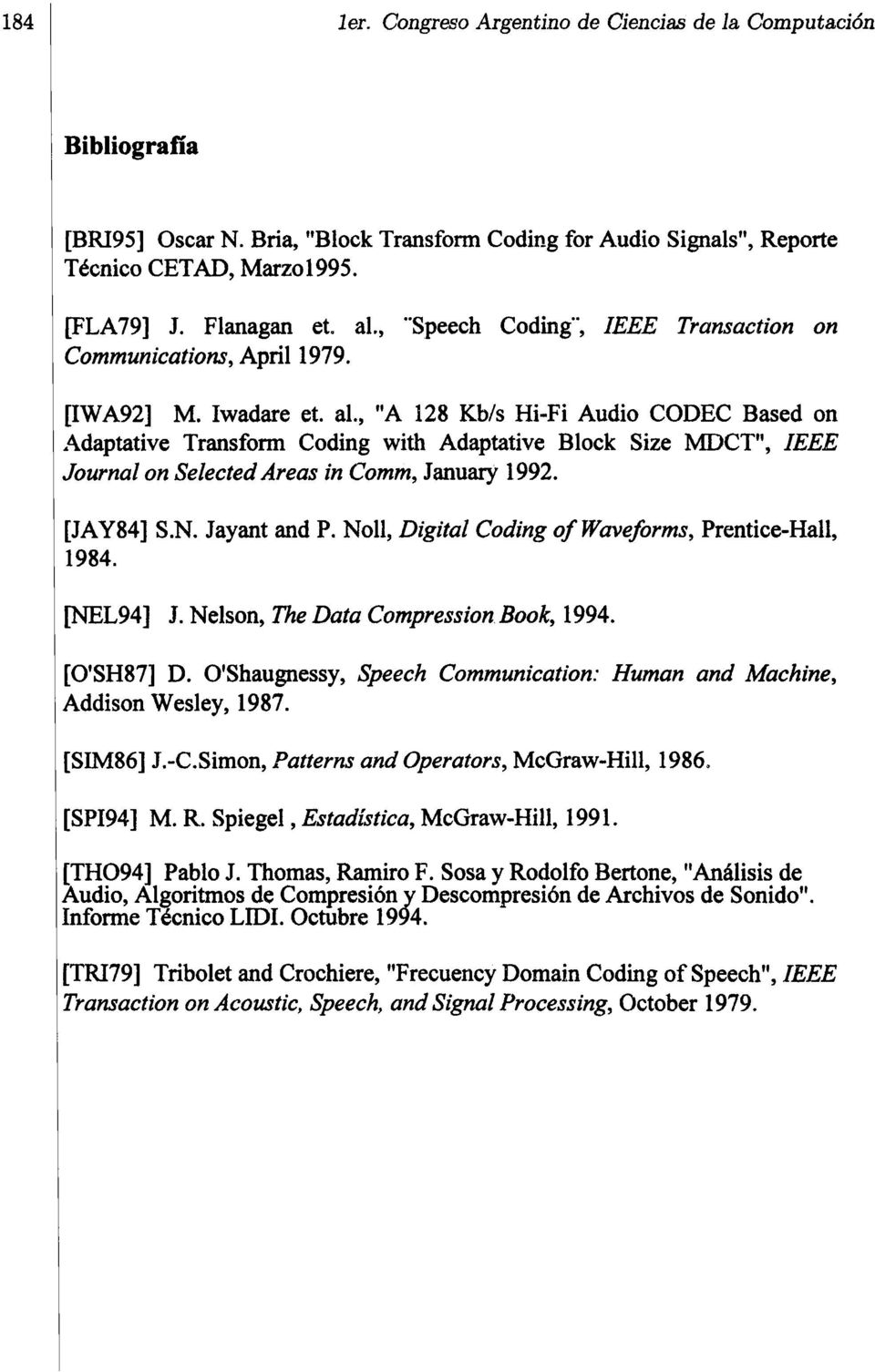 ", ""A 128 Kb/s Hi-Fi Audio CODEC Based on Adaptative Transfonn Coding with Adaptative Block Size MDCT"", IEEE Journal on Selected Areas in Comm, January 1992. [JAY84] S.N. Jayant and P."