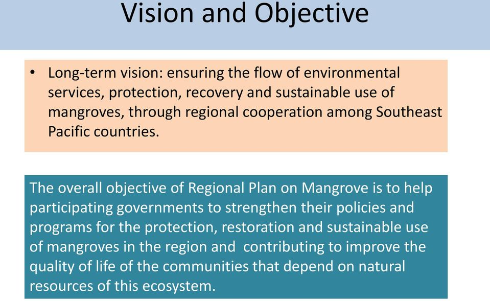 The overall objective of Regional Plan on Mangrove is to help participating governments to strengthen their policies and programs