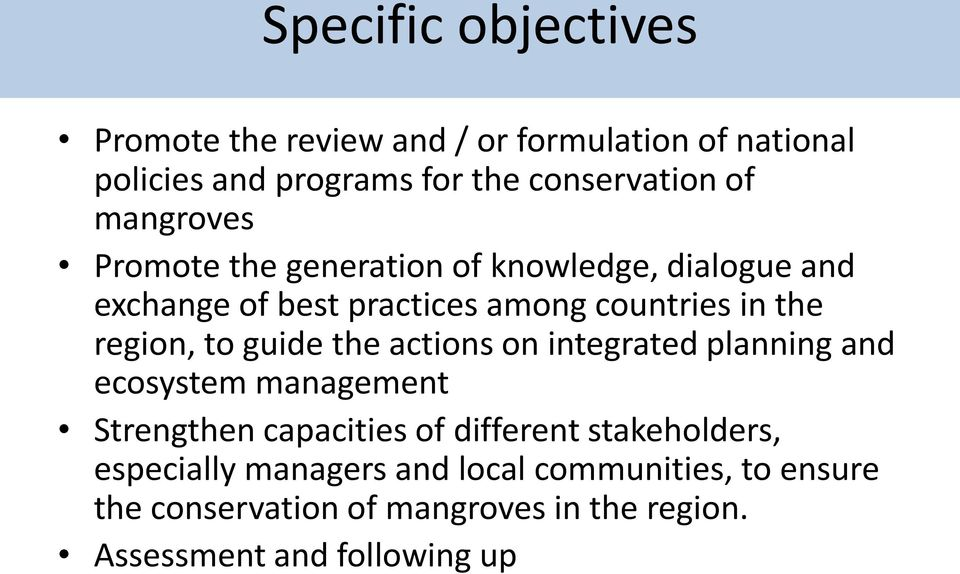 to guide the actions on integrated planning and ecosystem management Strengthen capacities of different stakeholders,
