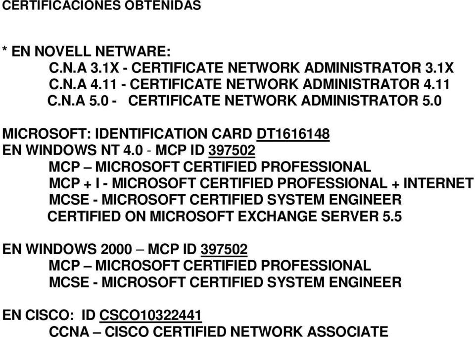 0 - MCP ID 397502 MCP MICROSOFT CERTIFIED PROFESSIONAL MCP + I - MICROSOFT CERTIFIED PROFESSIONAL + INTERNET MCSE - MICROSOFT CERTIFIED SYSTEM ENGINEER