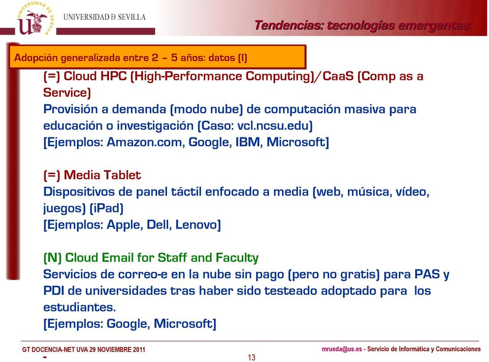 com, Google, IBM, Microsoft] (=) Media Tablet Dispositivos de panel táctil enfocado a media (web, música, vídeo, juegos) (ipad) [Ejemplos: Apple, Dell,