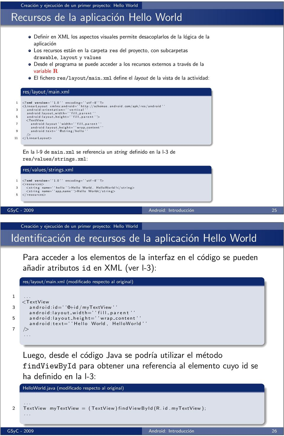 xml define el layout de la vista de la actividad: res/layout/main.xml 1 <?xml v e r s i o n= 1.0 encoding= utf 8?> <LinearLayout xmlns:android= http: // schemas. android.