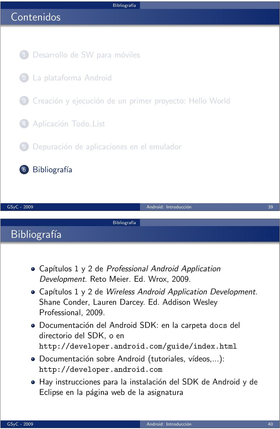 Capítulos 1 y 2 de Wireless Android Application Development. Shane Conder, Lauren Darcey. Ed. Addison Wesley Professional, 2009.