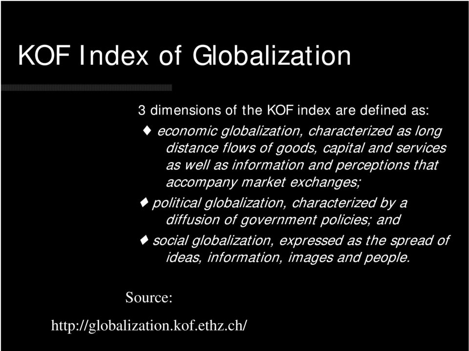market exchanges; political globalization, characterized by a diffusion of government policies; and social