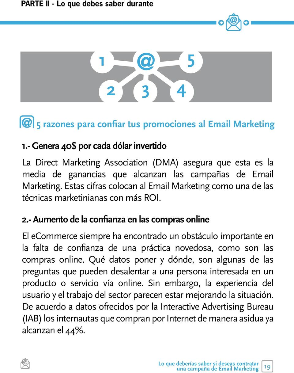 Estas cifras colocan al Email Marketing como una de las técnicas marketinianas con más ROI. 2.