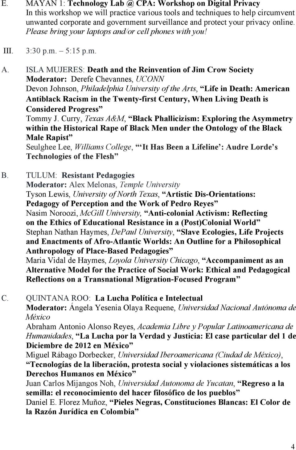 ISLA MUJERES: Death and the Reinvention of Jim Crow Society Moderator: Derefe Chevannes, UCONN Devon Johnson, Philadelphia University of the Arts, Life in Death: American Antiblack Racism in the