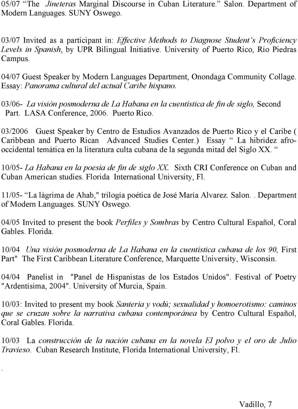 04/07 Guest Speaker by Modern Languages Department, Onondaga Community Collage. Essay: Panorama cultural del actual Caribe hispano.
