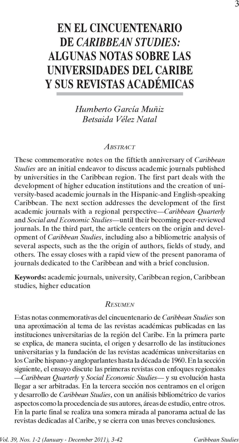 notes on the fiftieth anniversary of Caribbean Studies are an initial endeavor to discuss academic journals published by universities in the Caribbean region.