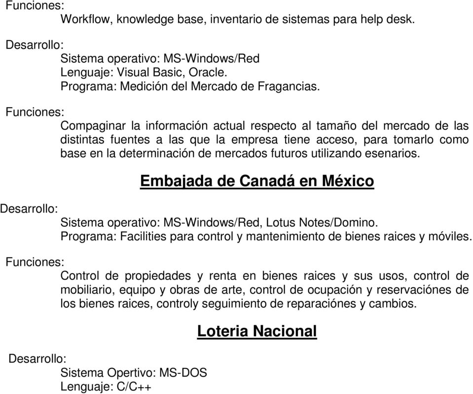esenarios. Embajada de Canadá en México Sistema operativo: MS-Windows/Red, Lotus Notes/Domino. Programa: Facilities para control y mantenimiento de bienes raices y móviles.