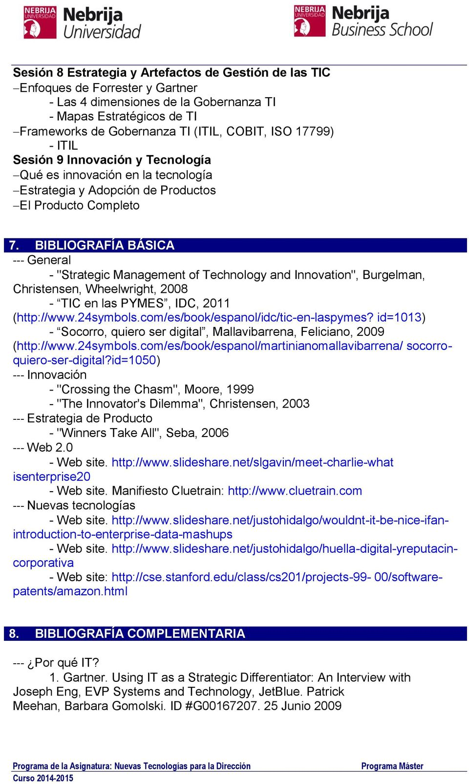 "BIBLIOGRAFÍA BÁSICA -- General - ""Strategic Management of Technology and Innovation"", Burgelman, Christensen, Wheelwright, 2008 - TIC en las PYMES, IDC, 2011 (http://www.24symbols."
