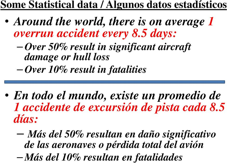 5 days: Over 50% result in significant aircraft damage or hull loss Over 10% result in fatalities En todo