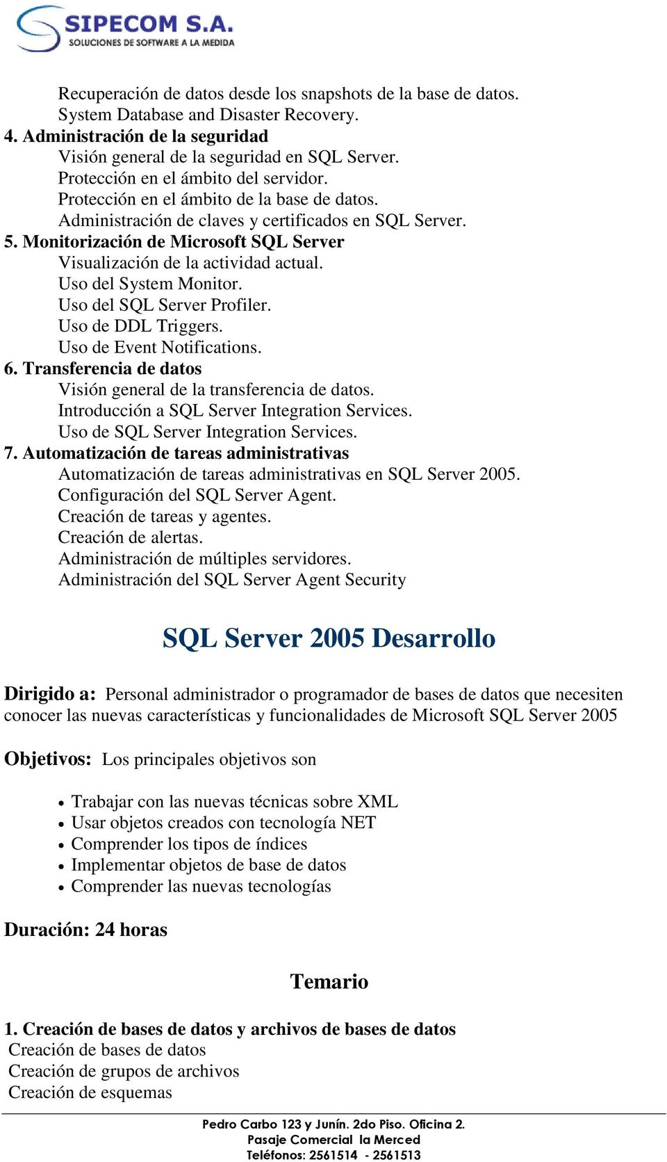 Monitorización de Microsoft SQL Server Visualización de la actividad actual. Uso del System Monitor. Uso del SQL Server Profiler. Uso de DDL Triggers. Uso de Event Notifications. 6.