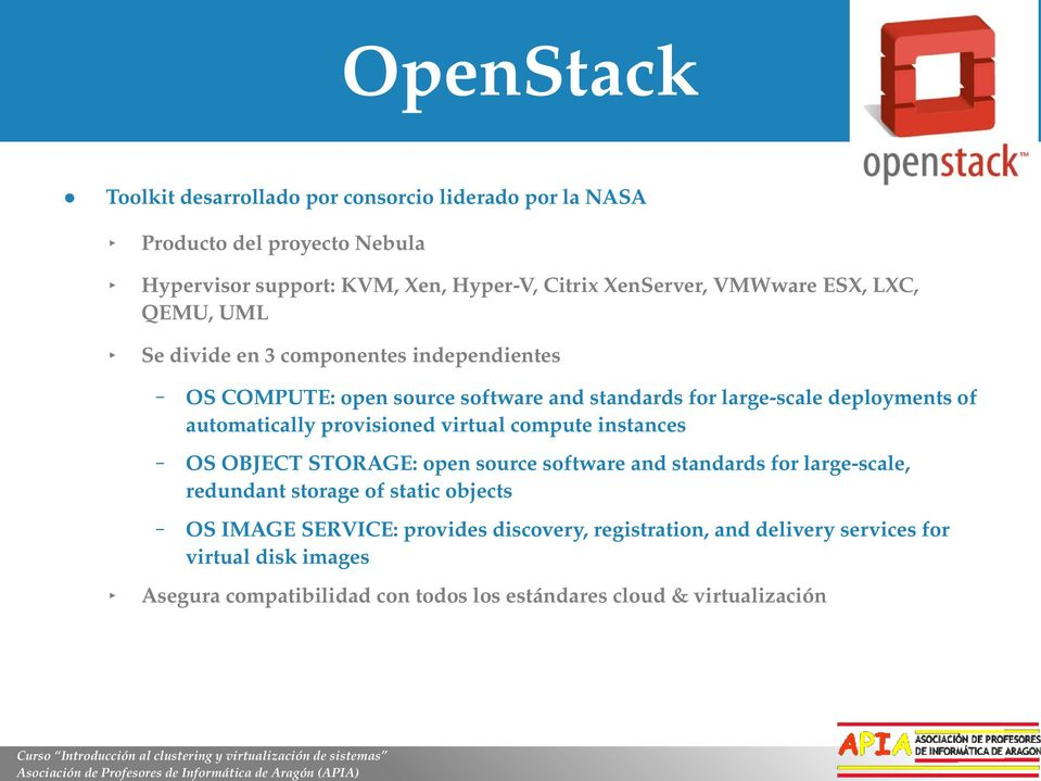 automatically provisioned virtual compute instances OS OBJECT STORAGE: open source software and standards for large scale, redundant storage of static