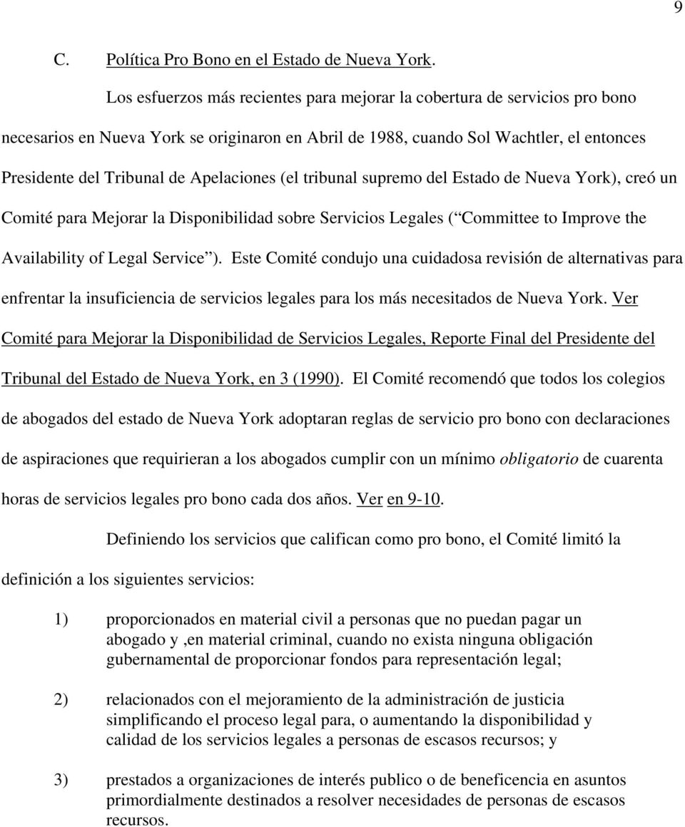 Apelaciones (el tribunal supremo del Estado de Nueva York), creó un Comité para Mejorar la Disponibilidad sobre Servicios Legales ( Committee to Improve the Availability of Legal Service ).
