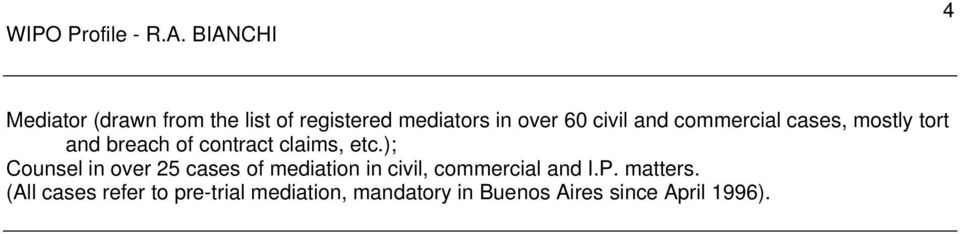); Counsel in over 25 cases of mediation in civil, commercial and I.P.