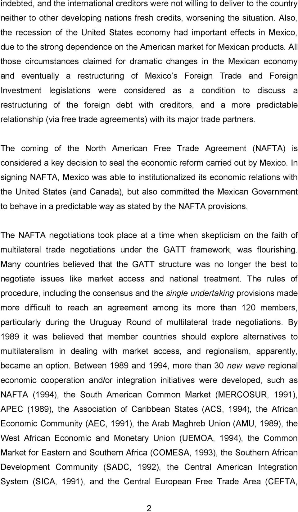 All those circumstances claimed for dramatic changes in the Mexican economy and eventually a restructuring of Mexico s Foreign Trade and Foreign Investment legislations were considered as a condition