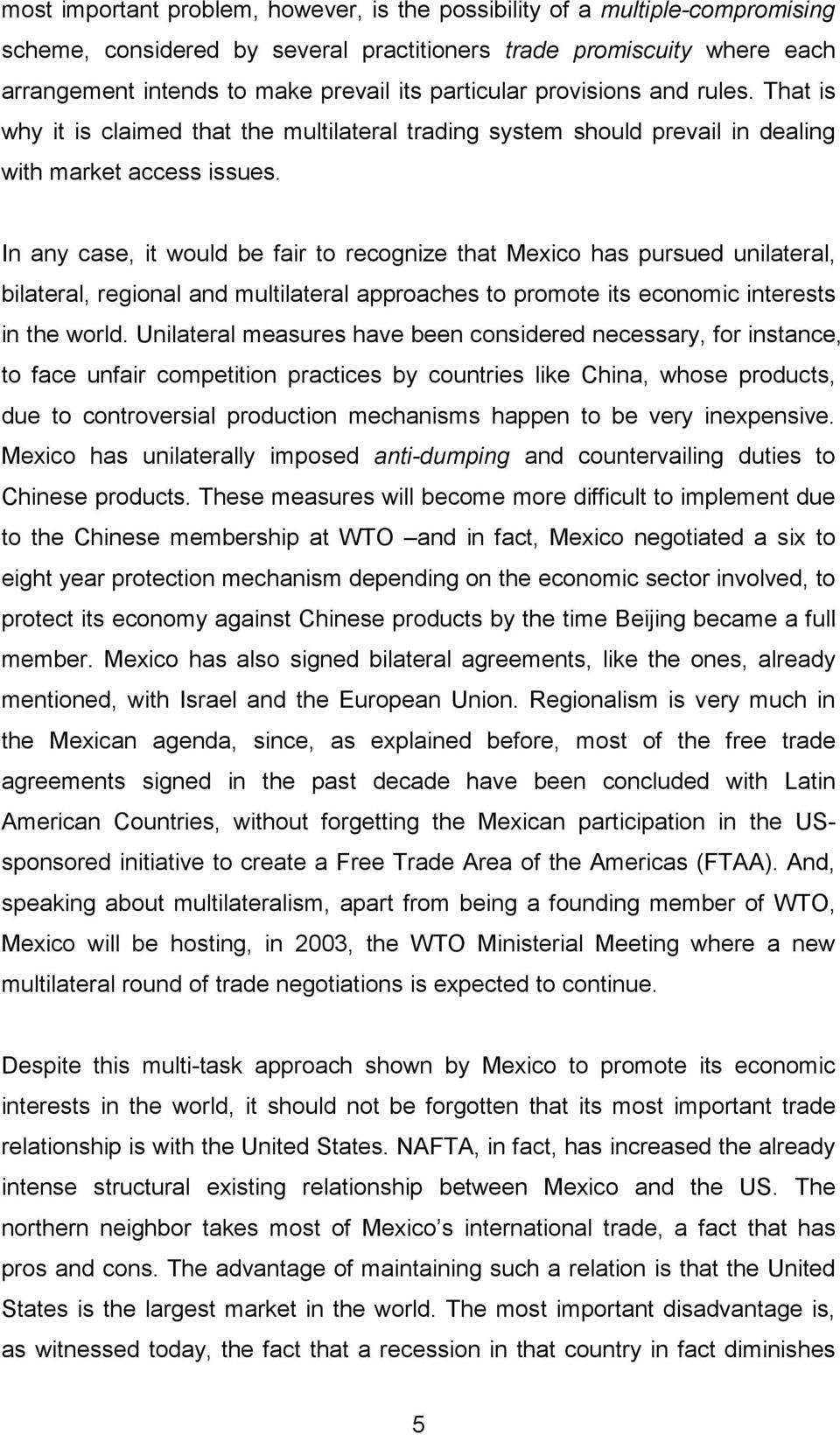 In any case, it would be fair to recognize that Mexico has pursued unilateral, bilateral, regional and multilateral approaches to promote its economic interests in the world.