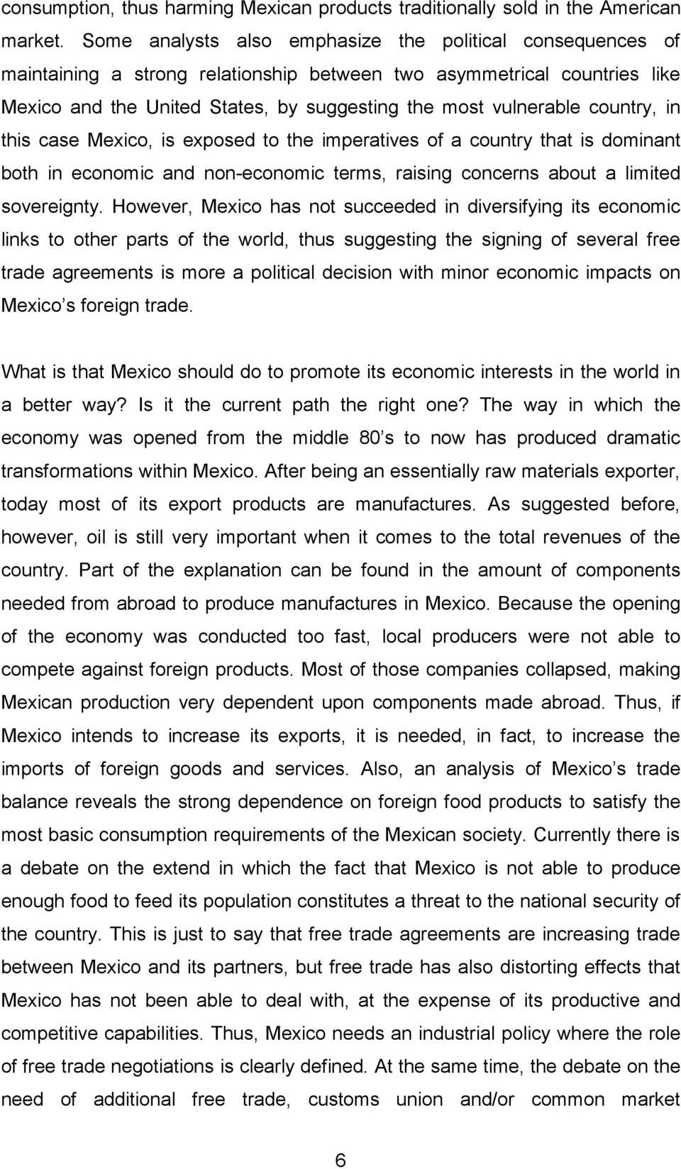 country, in this case Mexico, is exposed to the imperatives of a country that is dominant both in economic and non-economic terms, raising concerns about a limited sovereignty.