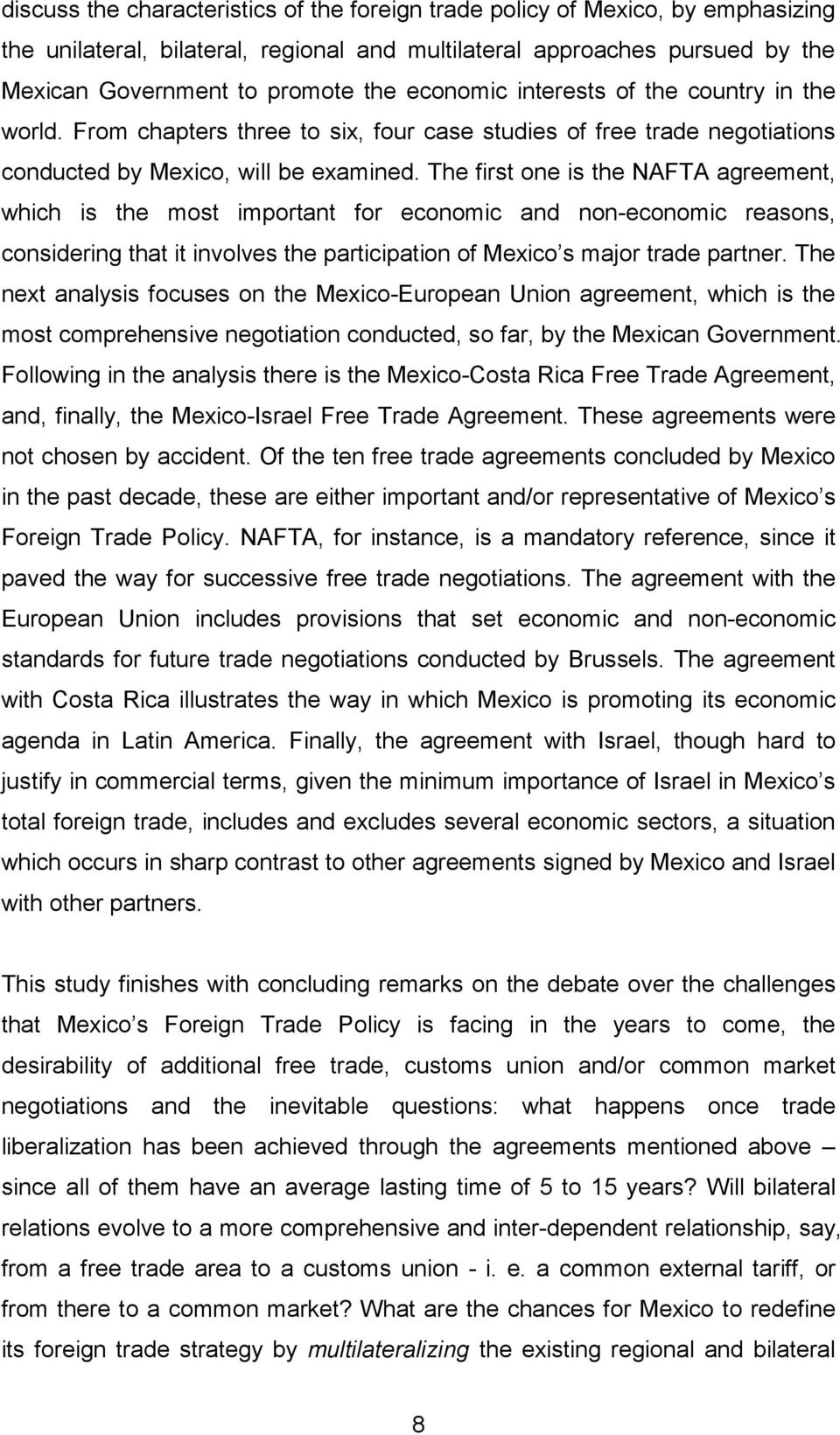 The first one is the NAFTA agreement, which is the most important for economic and non-economic reasons, considering that it involves the participation of Mexico s major trade partner.