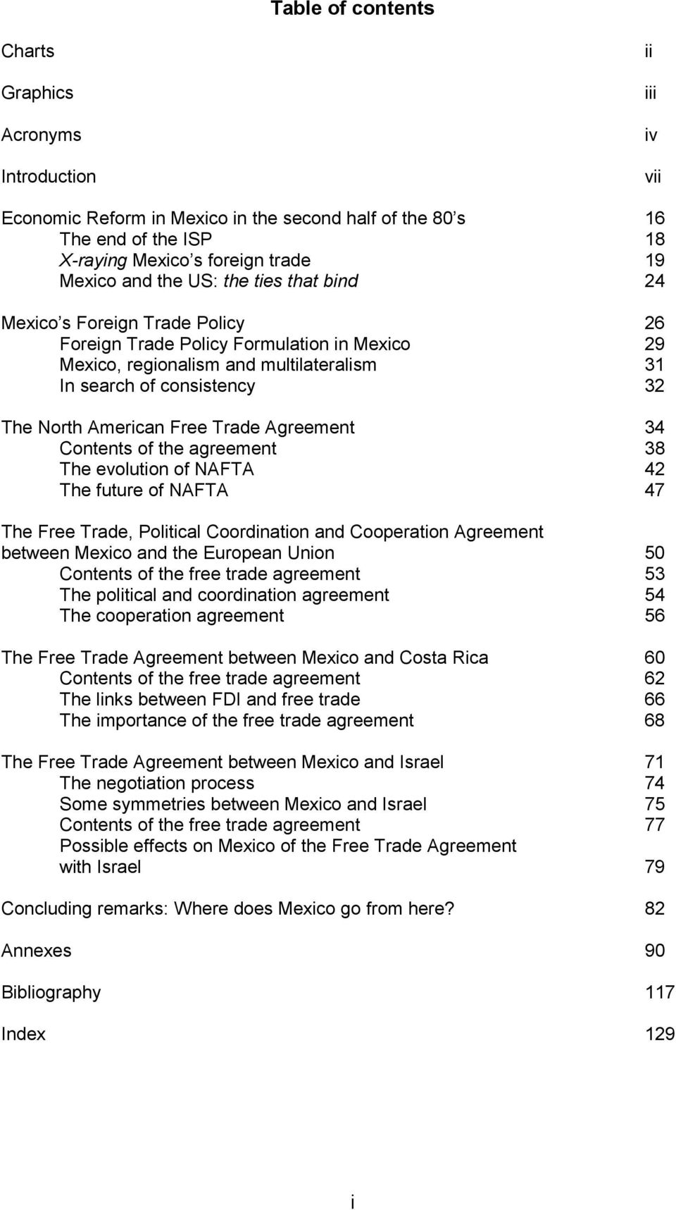 Free Trade Agreement 34 Contents of the agreement 38 The evolution of NAFTA 42 The future of NAFTA 47 The Free Trade, Political Coordination and Cooperation Agreement between Mexico and the European