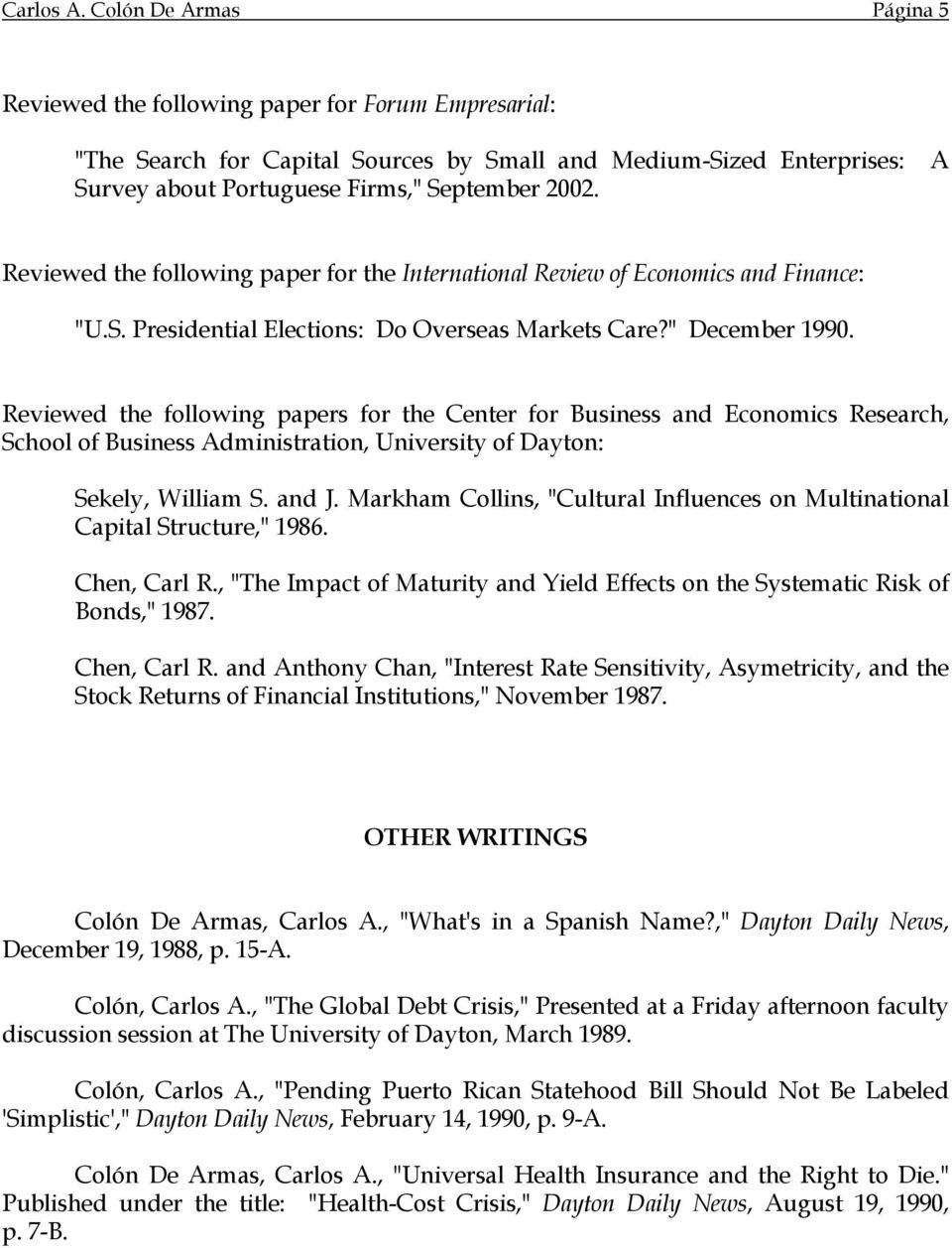 "A Reviewed the following paper for the International Review of Economics and Finance: ""U.S. Presidential Elections: Do Overseas Markets Care?"" December 1990."