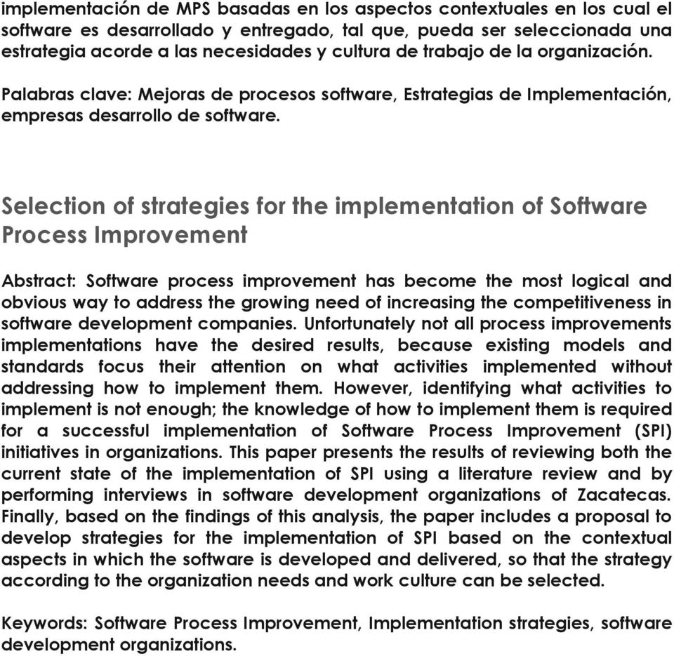 Selection of strategies for the implementation of Software Process Improvement Abstract: Software process improvement has become the most logical and obvious way to address the growing need of