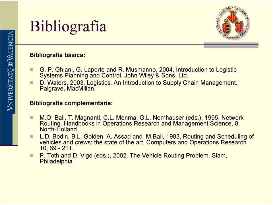 ), 1995, Network Routing. Handbooks in Operations Research and Management Science, 8. North-Holland. L.D. Bodin, B.L. Golden, A. Assad and M.