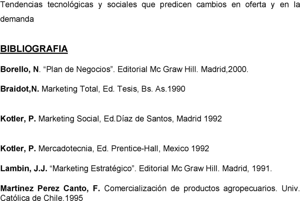Díaz de Santos, Madrid 1992 Kotler, P. Mercadotecnia, Ed. Prentice-Hall, Mexico 1992 Lambin, J.J. Marketing Estratégico.