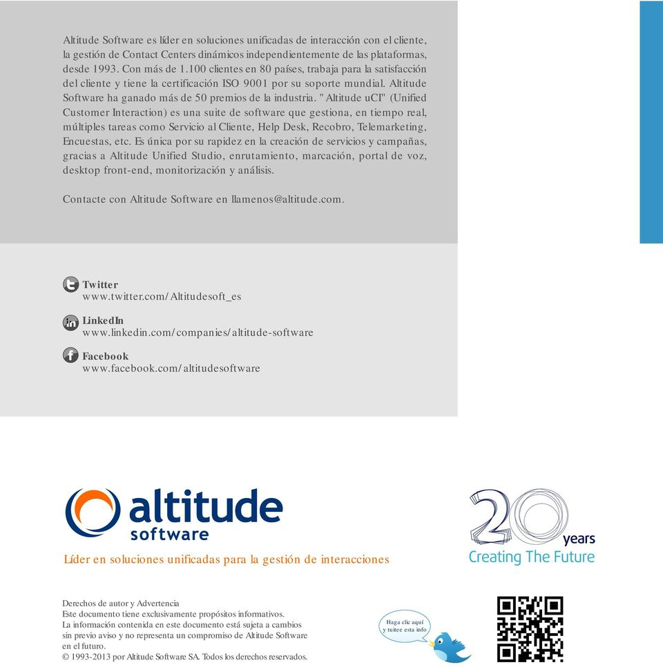"""Altitude uci"" (Unified Customer Interaction) es una suite de software que gestiona, en tiempo real, múltiples tareas como Servicio al Cliente, Help Desk, Recobro, Telemarketing, Encuestas, etc."