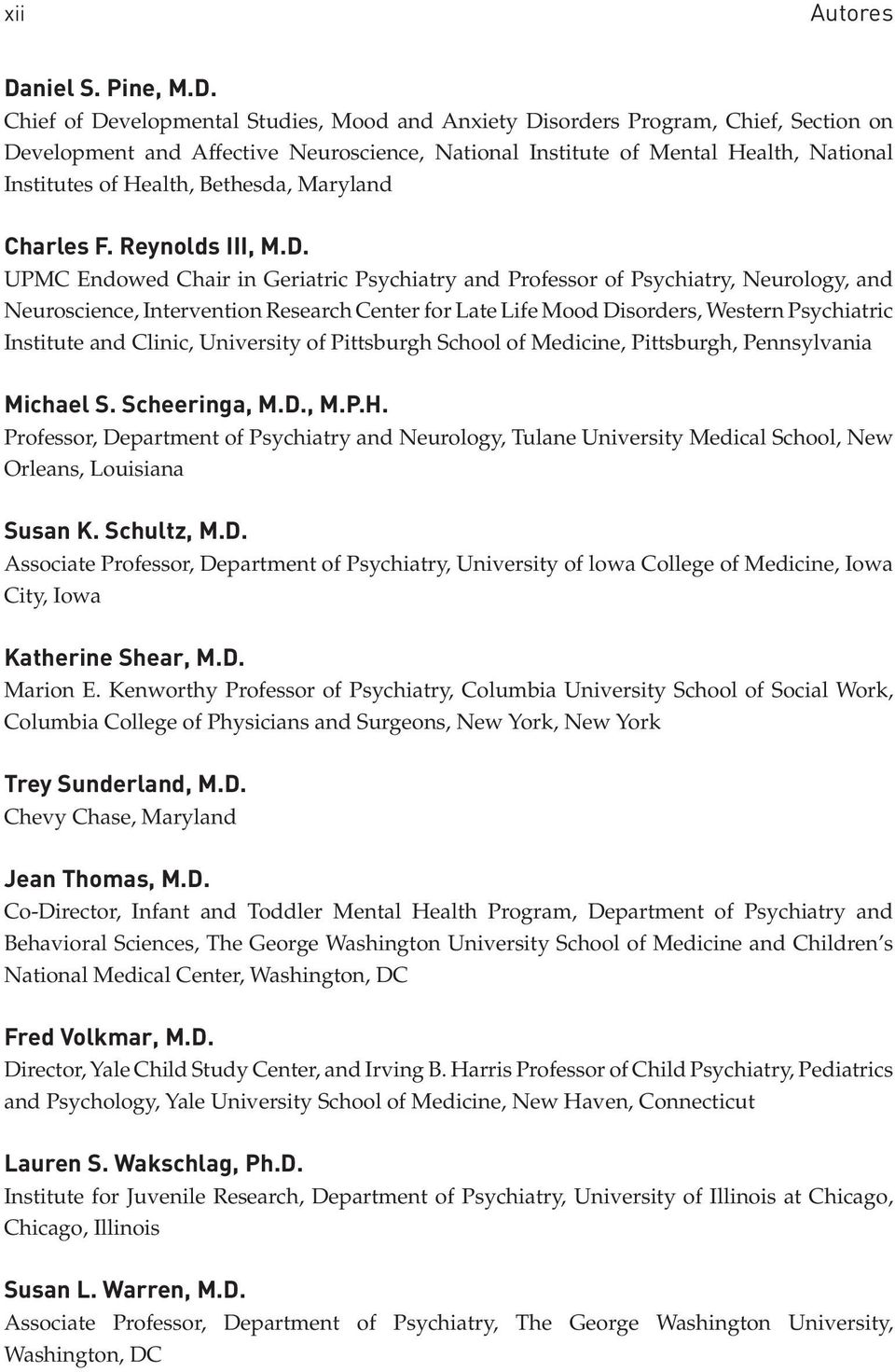 Institute and Clinic, University of Pittsburgh School of Medicine, Pittsburgh, Pennsylvania Professor, Department of Psychiatry and Neurology, Tulane University Medical School, New Orleans, Louisiana