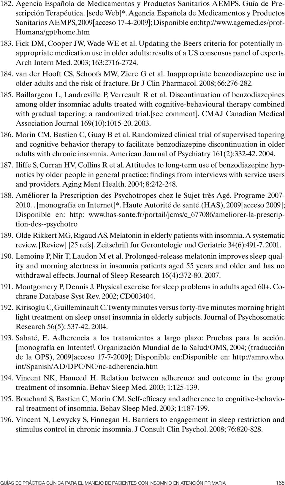 Updating the Beers criteria for potentially inappropriate medication use in older adults: results of a US consensus panel of experts. Arch Intern Med. 2003; 163:2716-2724. 184.