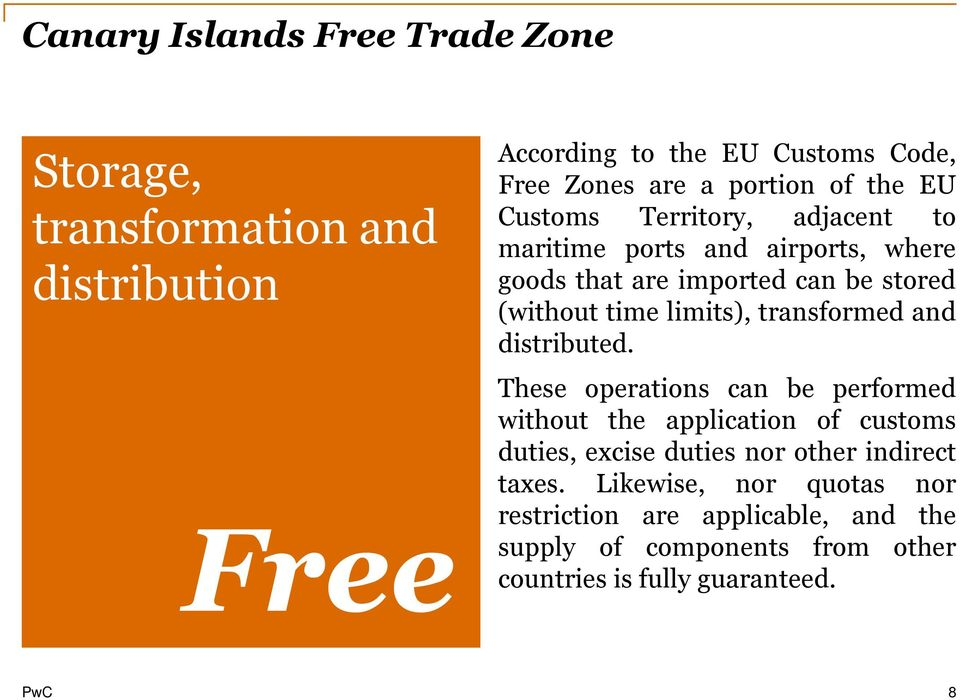 Free According to the EU Customs Code, Free Zones are a portion of the EU Customs Territory, adjacent to maritime ports and airports, where goods that are imported can be stored (without time