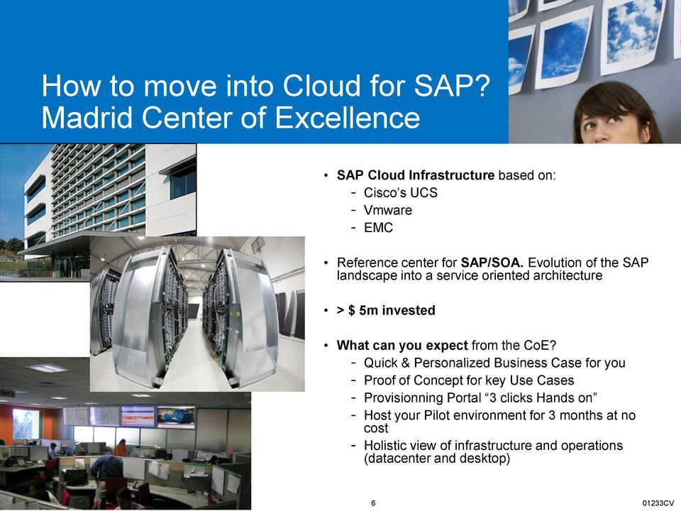 Evolution of the SAP landscape into a service oriented architecture > $ 5m invested What can you expect from the CoE?