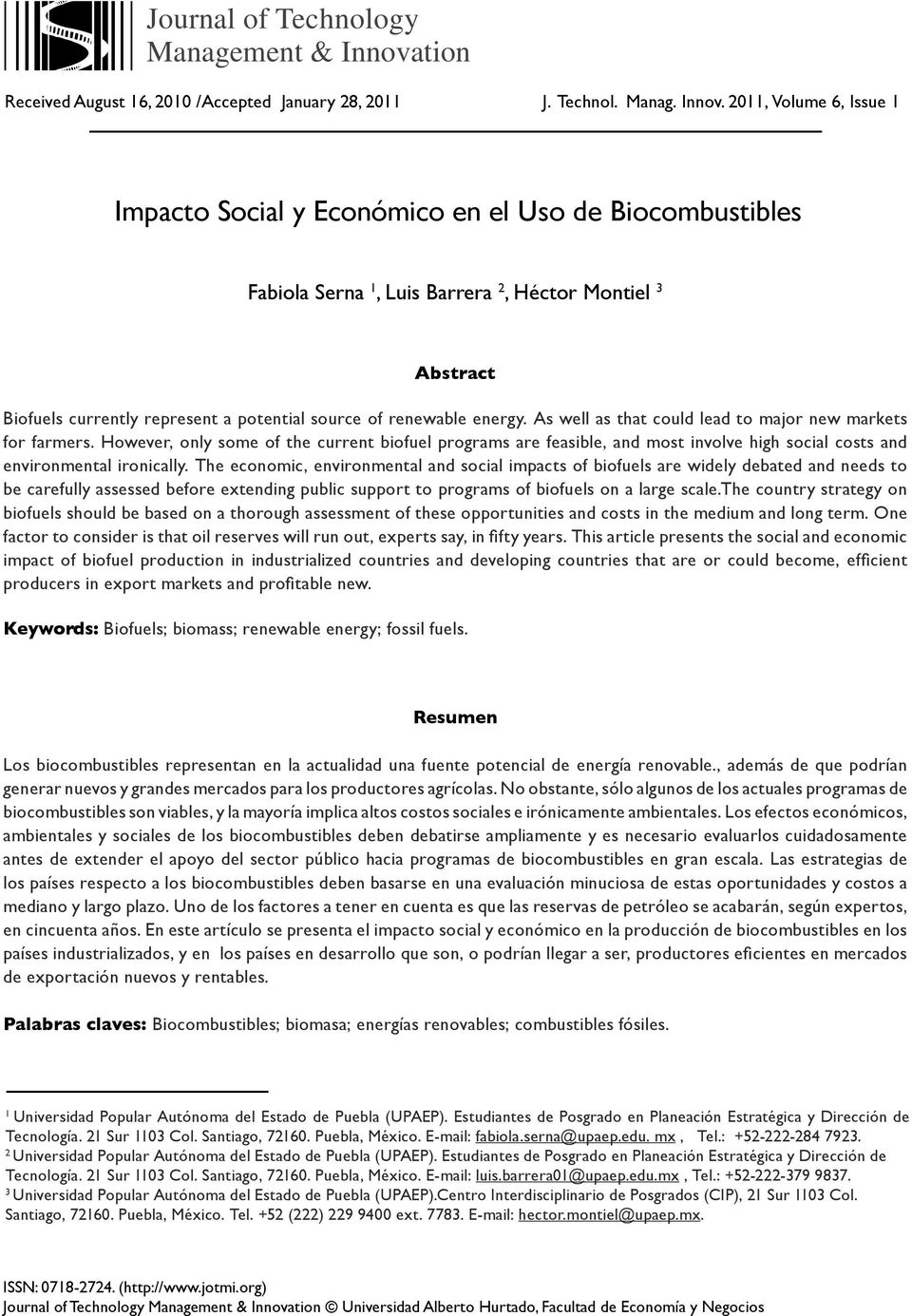 2011, Volume 6, Issue 1 Impacto Social y Económico en el Uso de Biocombustibles Fabiola Serna 1, Luis Barrera 2, Héctor Montiel 3 Abstract Biofuels currently represent a potential source of renewable