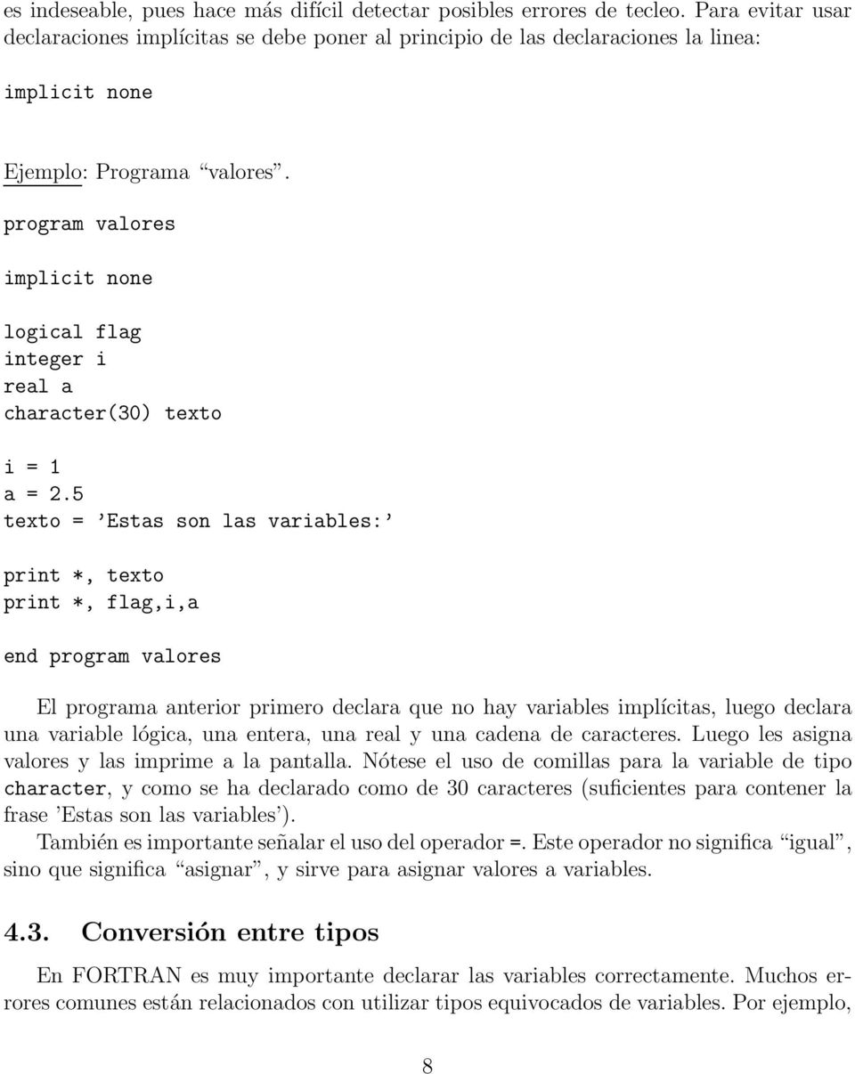program valores implicit none logical flag integer i real a character(30) texto i = 1 a = 2.