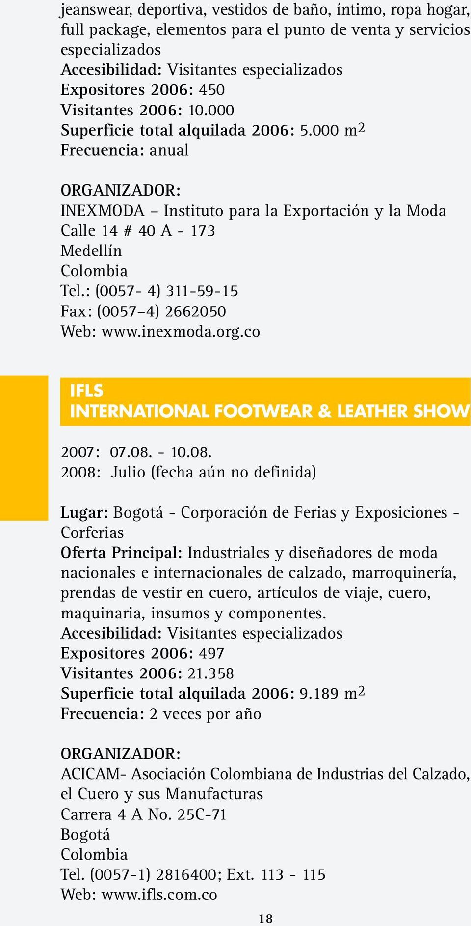 : (0057-4) 311-59-15 Fax: (0057 4) 2662050 Web: www.inexmoda.org.co IFLS INTERNATIONAL FOOTWEAR & LEATHER SHOW 2007: 07.08.