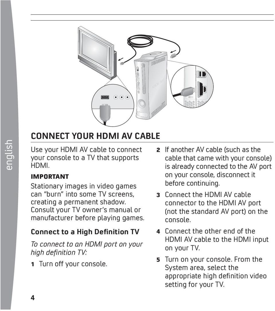 Connect to a High Definition TV To connect to an HDMI port on your high definition TV: 1 Turn off your console.