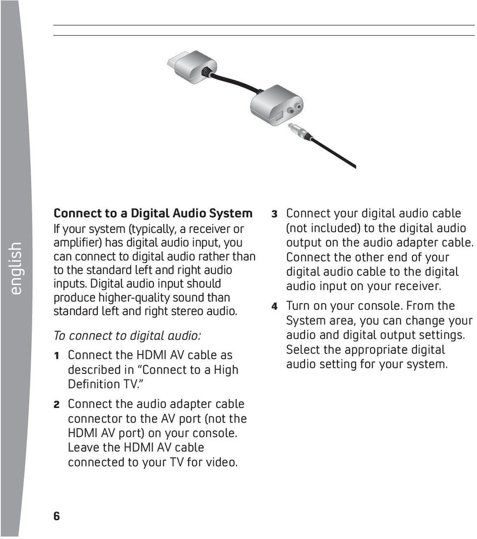 To connect to digital audio: 1 Connect the HDMI AV cable as described in Connect to a High Definition TV.