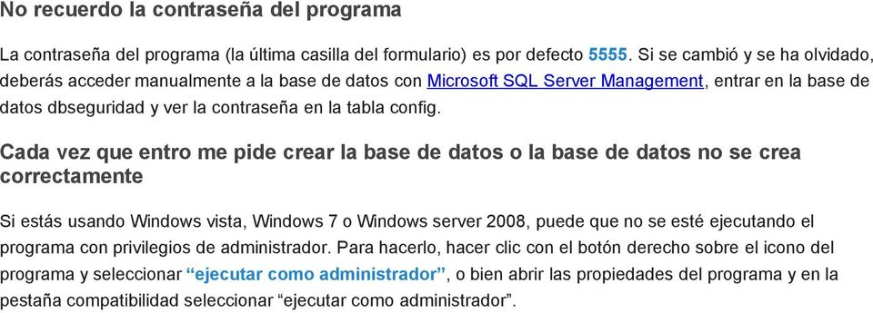 Cada vez que entro me pide crear la base de datos o la base de datos no se crea correctamente Si estás usando Windows vista, Windows 7 o Windows server 2008, puede que no se esté ejecutando el