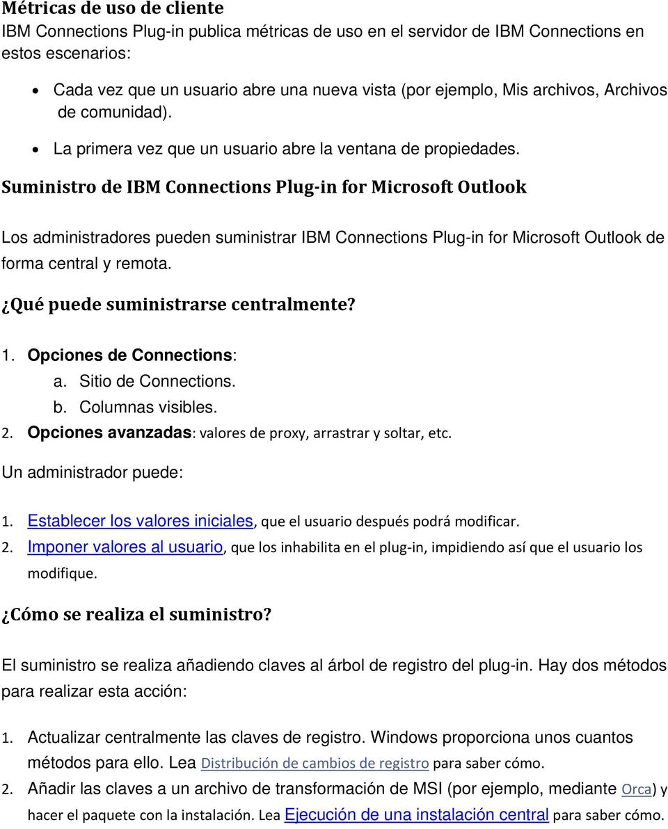 Suministro de IBM Connections Plug in for Microsoft Outlook Los administradores pueden suministrar IBM Connections Plug-in for Microsoft Outlook de forma central y remota.