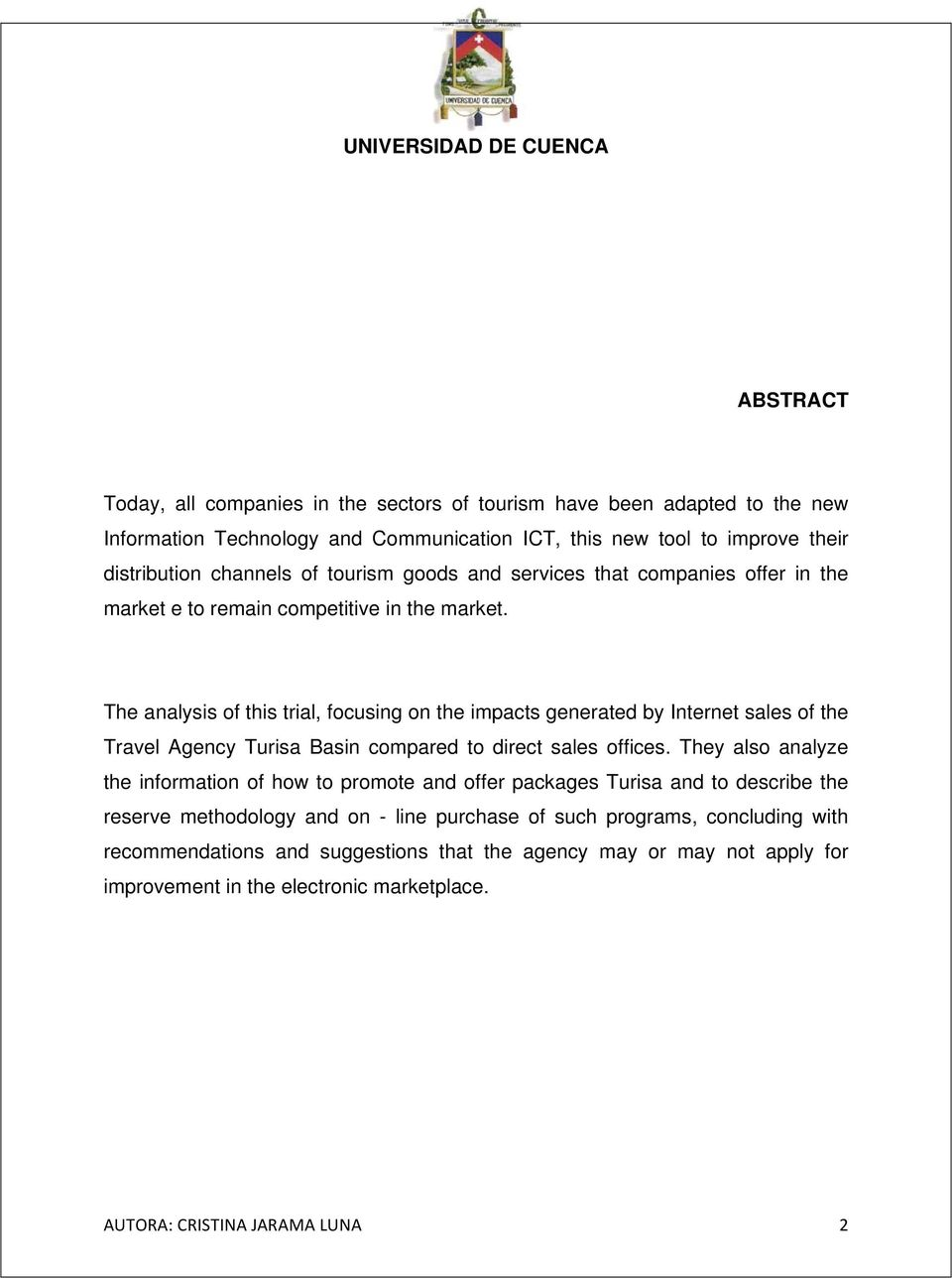 The analysis of this trial, focusing on the impacts generated by Internet sales of the Travel Agency Turisa Basin compared to direct sales offices.