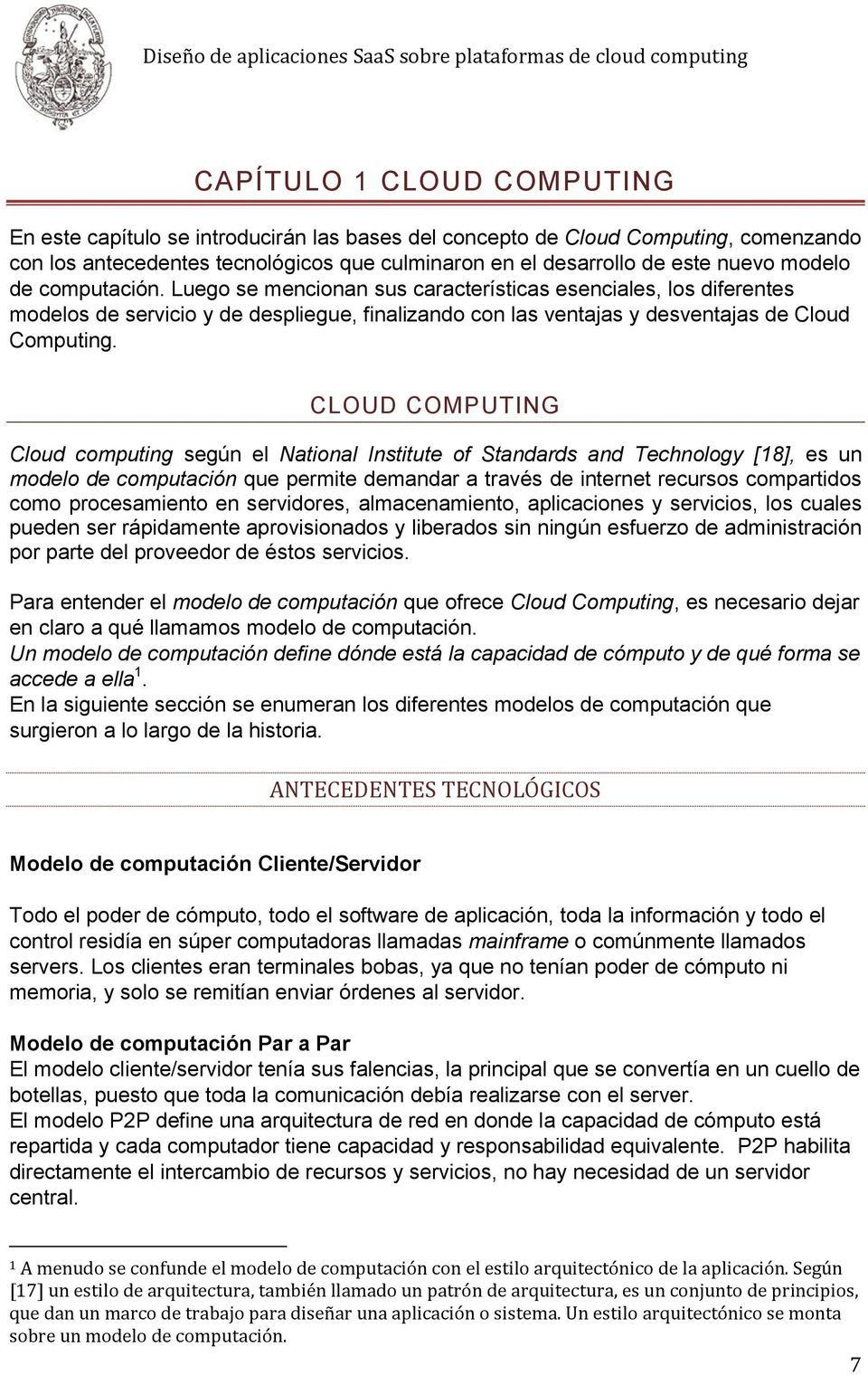 CLOUD COMPUTING Cloud computing según el National Institute of Standards and Technology [18], es un modelo de computación que permite demandar a través de internet recursos compartidos como